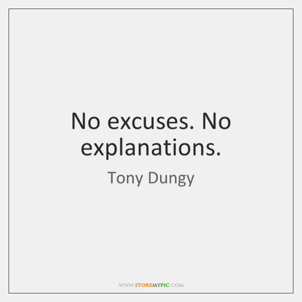 No excuses. No explanations.