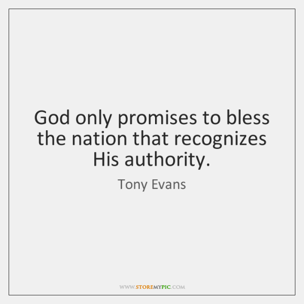 God only promises to bless the nation that recognizes His authority.