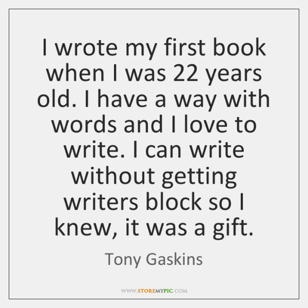 I wrote my first book when I was 22 years old. I have ...