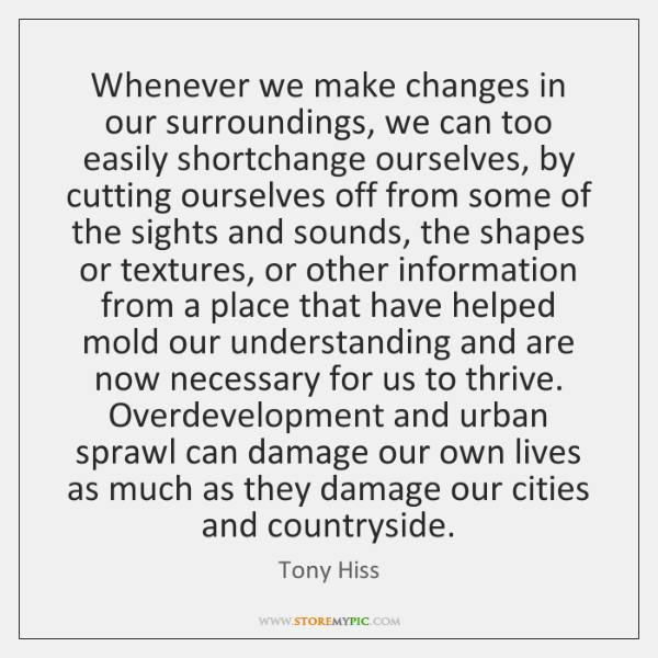 Whenever we make changes in our surroundings, we can too easily shortchange ...