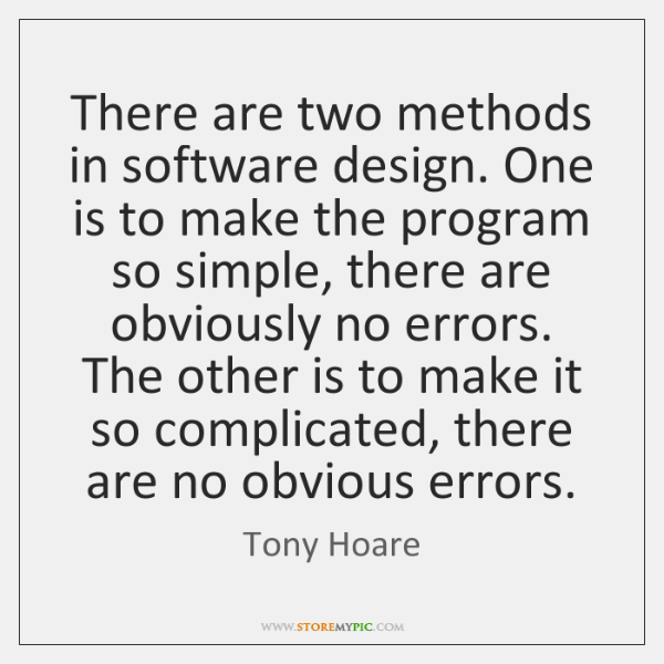 There are two methods in software design. One is to make the ...