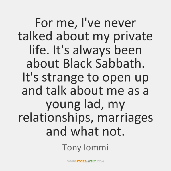 For me, I've never talked about my private life. It's always been ...