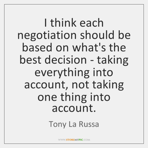 I think each negotiation should be based on what's the best decision ...