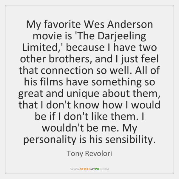 My favorite Wes Anderson movie is 'The Darjeeling Limited,' because I ...