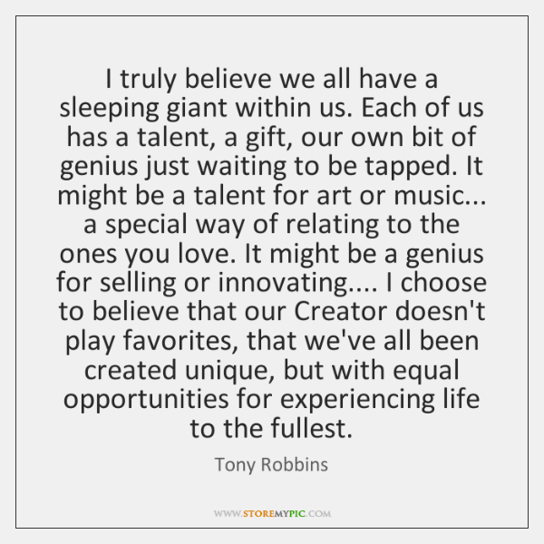 I truly believe we all have a sleeping giant within us. Each ...