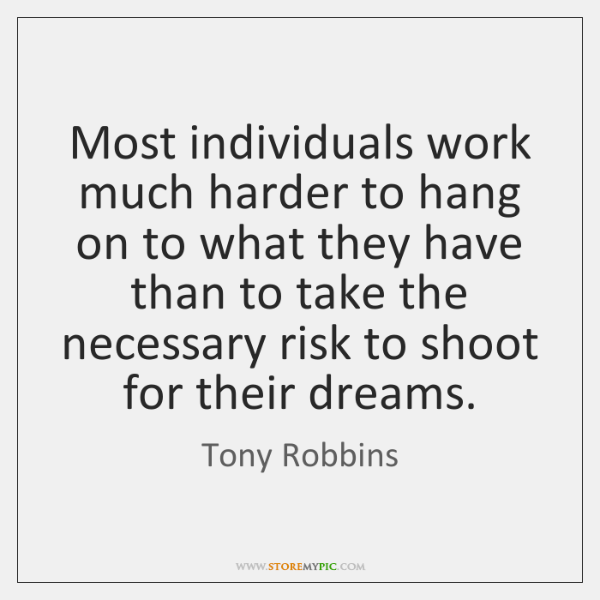 Most individuals work much harder to hang on to what they have ...