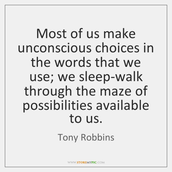Most of us make unconscious choices in the words that we use; ...
