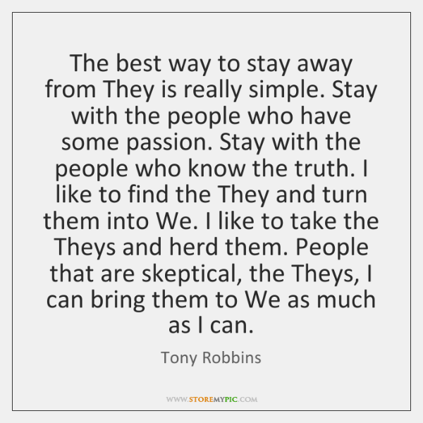The best way to stay away from They is really simple. Stay ...