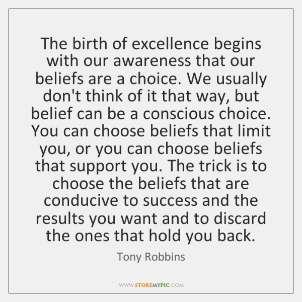 The birth of excellence begins with our awareness that our beliefs are ...