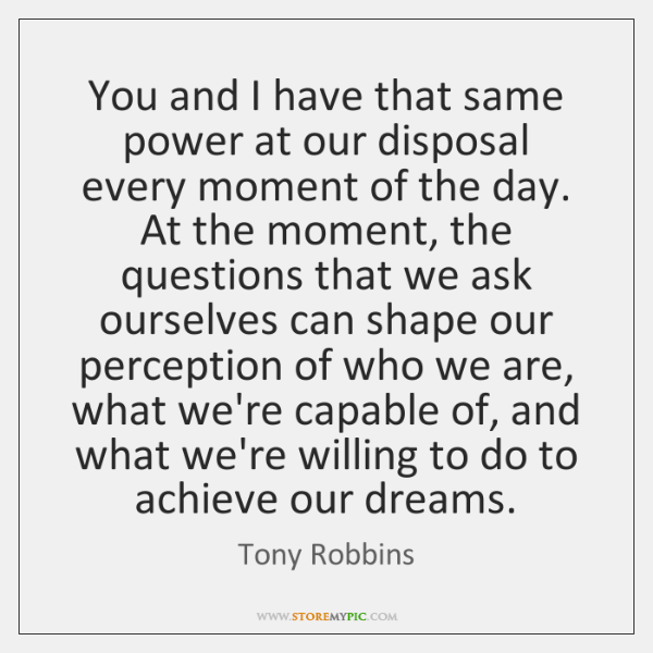 You and I have that same power at our disposal every moment ...