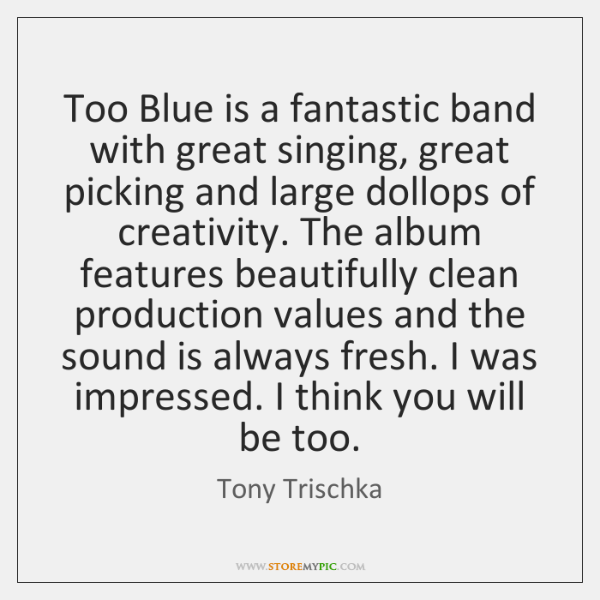 Too Blue is a fantastic band with great singing, great picking and ...