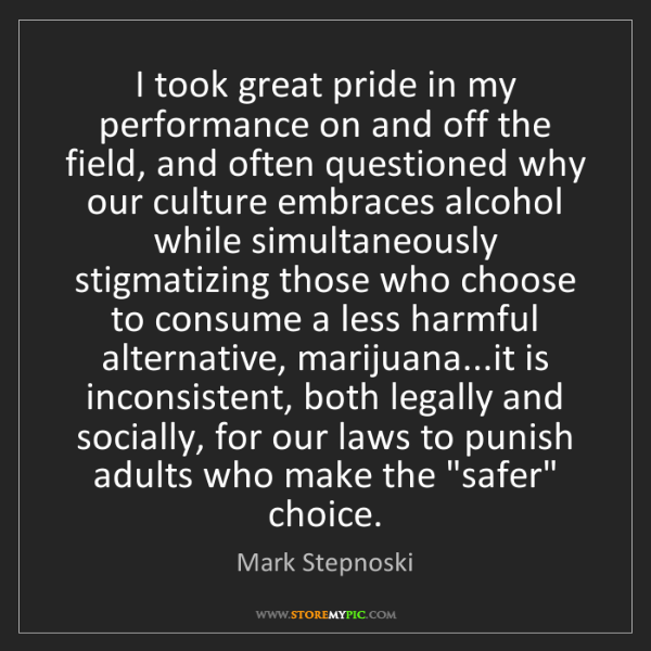Mark Stepnoski: I took great pride in my performance on and off the field,...