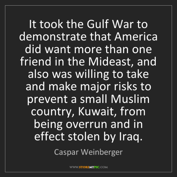 Caspar Weinberger: It took the Gulf War to demonstrate that America did...