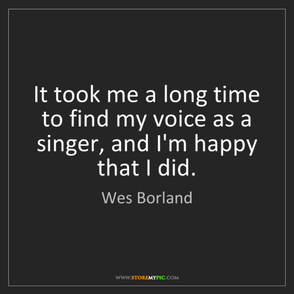 Wes Borland: It took me a long time to find my voice as a singer,...