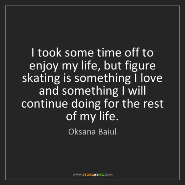 Oksana Baiul: I took some time off to enjoy my life, but figure skating...