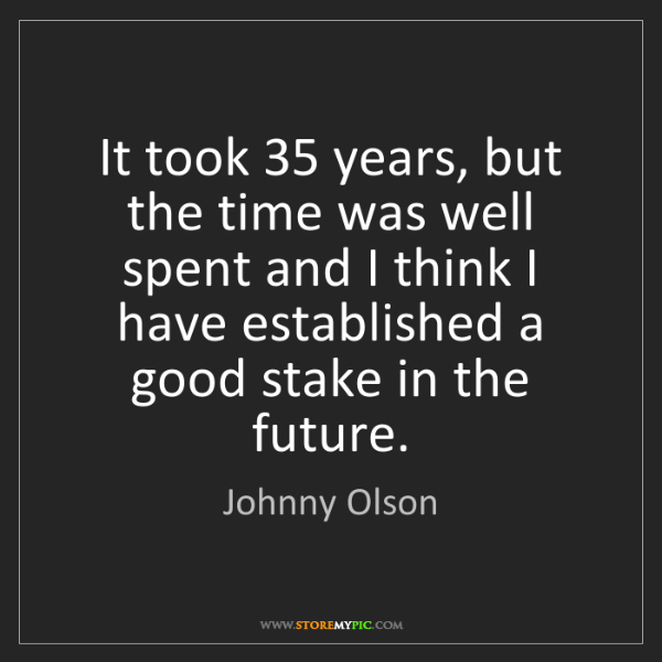 Johnny Olson: It took 35 years, but the time was well spent and I think...