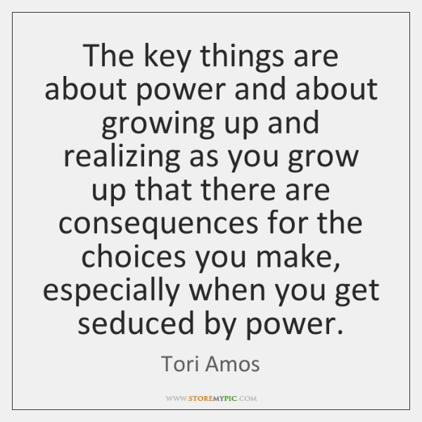 The key things are about power and about growing up and realizing ...