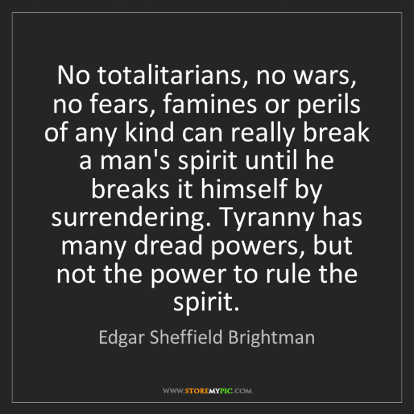 Edgar Sheffield Brightman: No totalitarians, no wars, no fears, famines or perils...