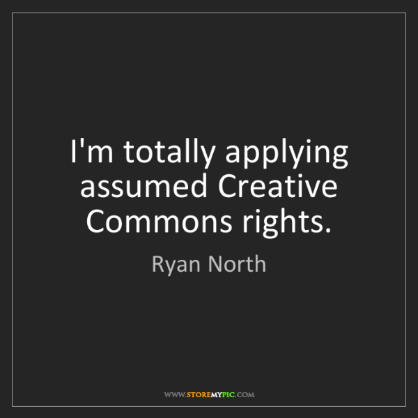 Ryan North: I'm totally applying assumed Creative Commons rights.