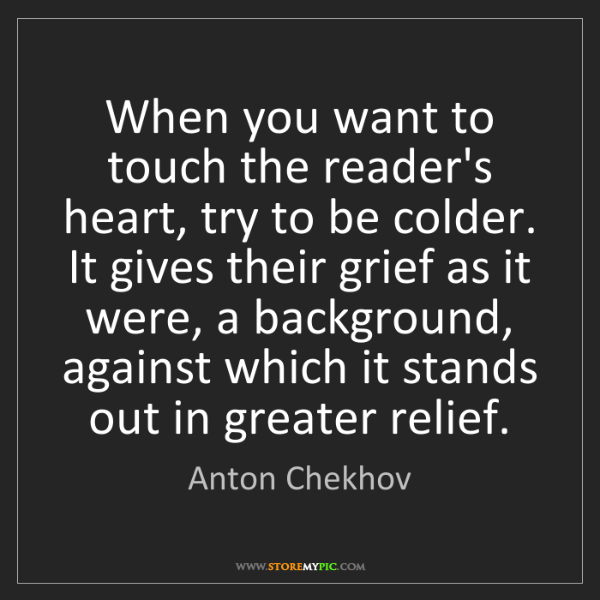 Anton Chekhov: When you want to touch the reader's heart, try to be...