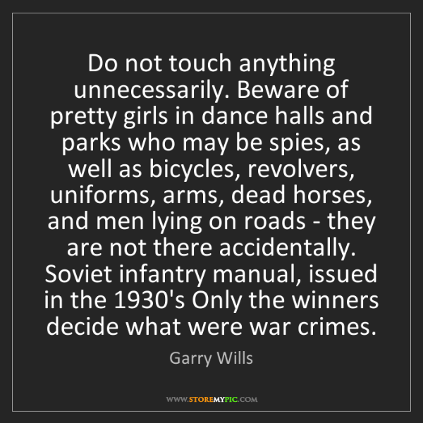 Garry Wills: Do not touch anything unnecessarily. Beware of pretty...