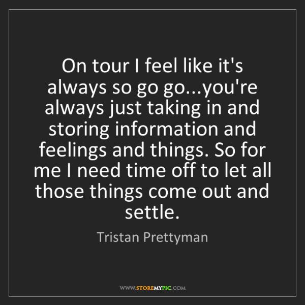 Tristan Prettyman: On tour I feel like it's always so go go...you're always...