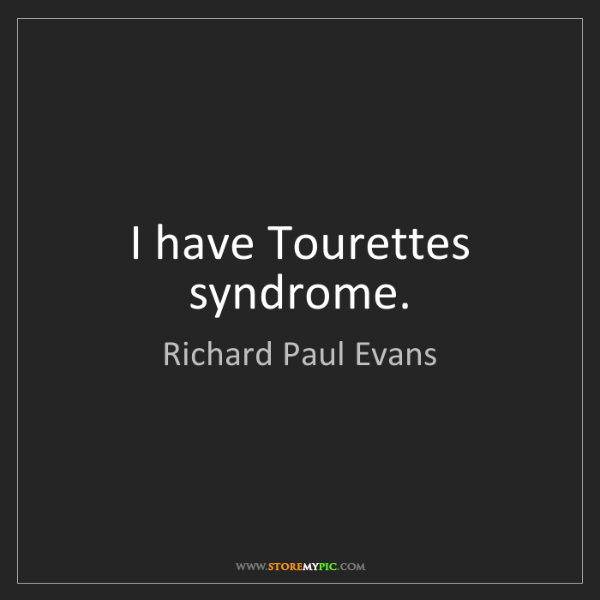 Richard Paul Evans: I have Tourettes syndrome.