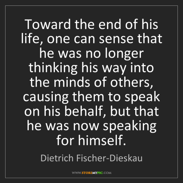 Dietrich Fischer-Dieskau: Toward the end of his life, one can sense that he was...