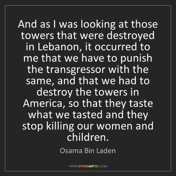 Osama Bin Laden: And as I was looking at those towers that were destroyed...