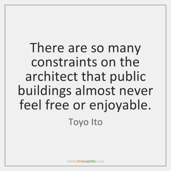 There are so many constraints on the architect that public buildings almost ...
