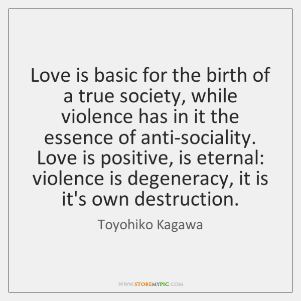 Love is basic for the birth of a true society, while violence ...