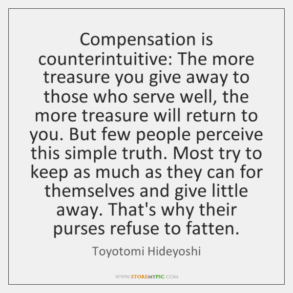 Compensation is counterintuitive: The more treasure you give away to those who ...