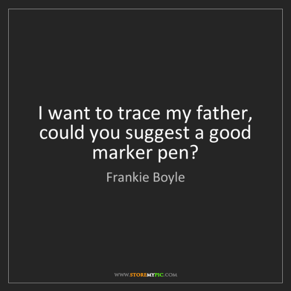 Frankie Boyle: I want to trace my father, could you suggest a good marker...