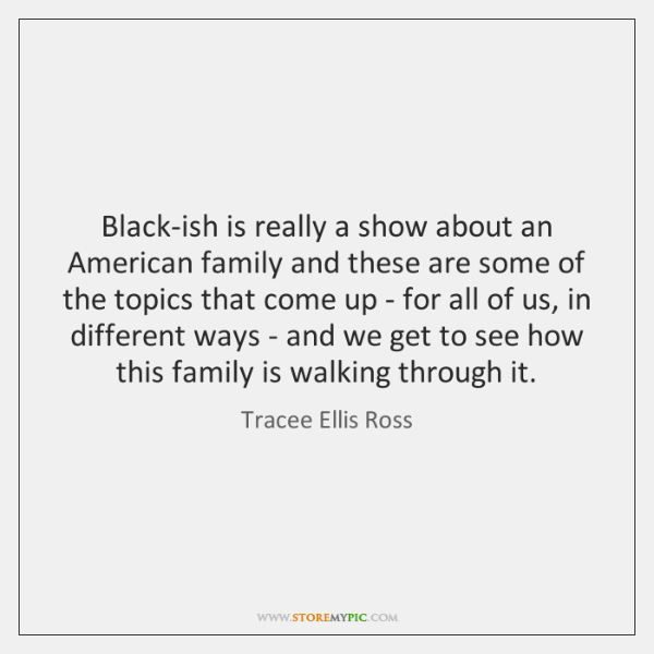Black-ish is really a show about an American family and these are ...