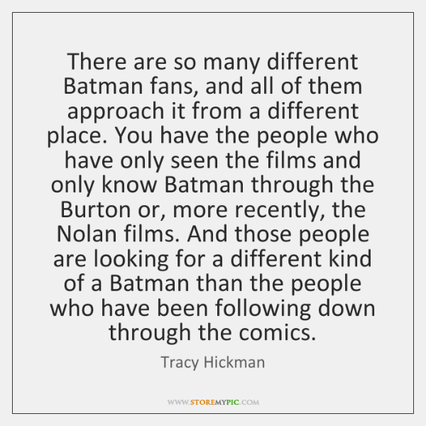 There are so many different Batman fans, and all of them approach ...