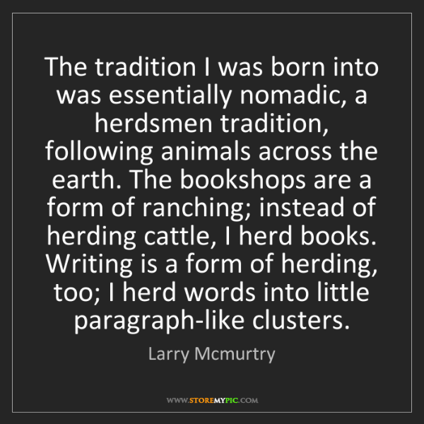 Larry Mcmurtry: The tradition I was born into was essentially nomadic,...