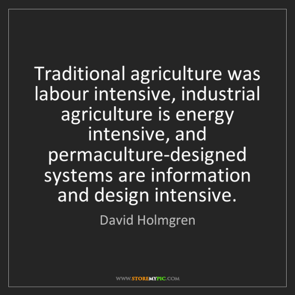 David Holmgren: Traditional agriculture was labour intensive, industrial...