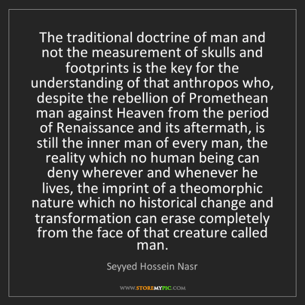 Seyyed Hossein Nasr: The traditional doctrine of man and not the measurement...
