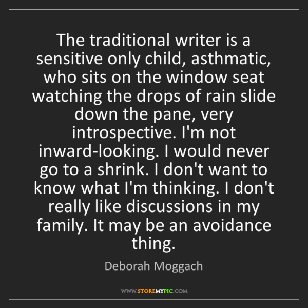 Deborah Moggach: The traditional writer is a sensitive only child, asthmatic,...
