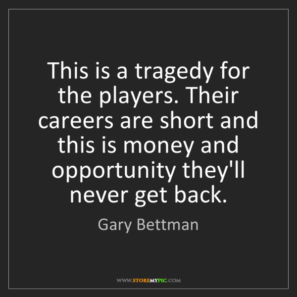 Gary Bettman: This is a tragedy for the players. Their careers are...