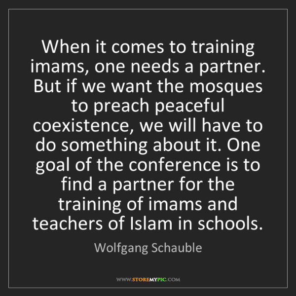 Wolfgang Schauble: When it comes to training imams, one needs a partner....