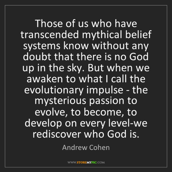 Andrew Cohen: Those of us who have transcended mythical belief systems...