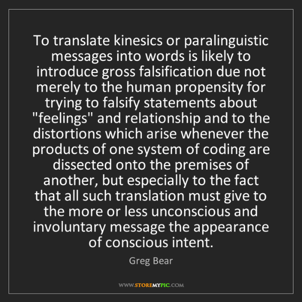 Greg Bear: To translate kinesics or paralinguistic messages into...