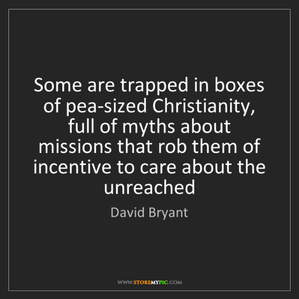 David Bryant: Some are trapped in boxes of pea-sized Christianity,...