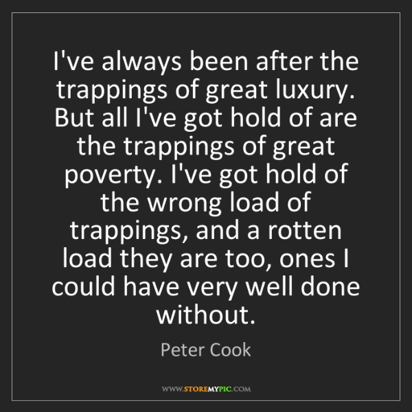 Peter Cook: I've always been after the trappings of great luxury....