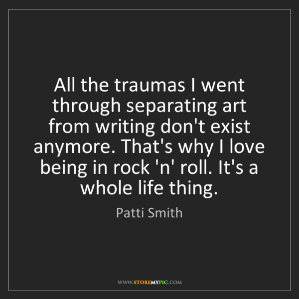 Patti Smith: All the traumas I went through separating art from writing...