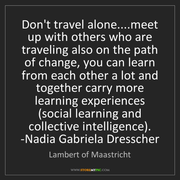 Lambert of Maastricht: Don't travel alone....meet up with others who are traveling...