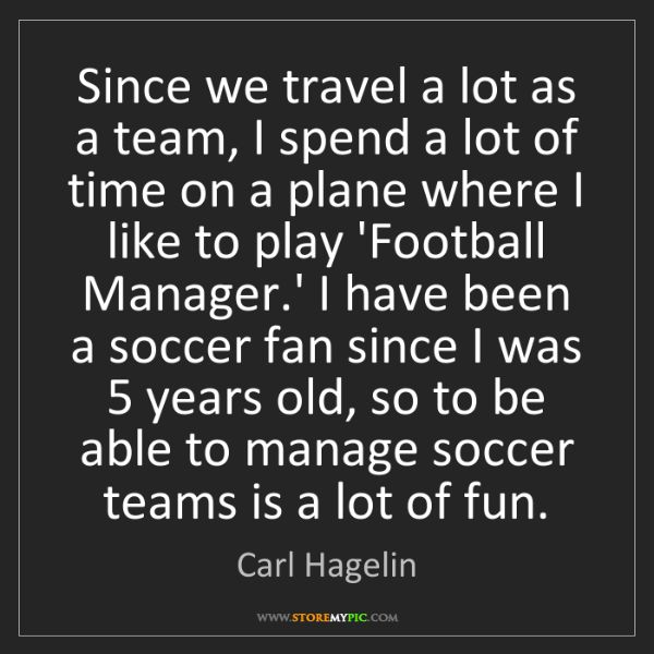 Carl Hagelin: Since we travel a lot as a team, I spend a lot of time...
