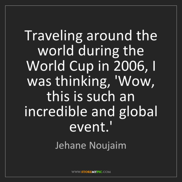 Jehane Noujaim: Traveling around the world during the World Cup in 2006,...