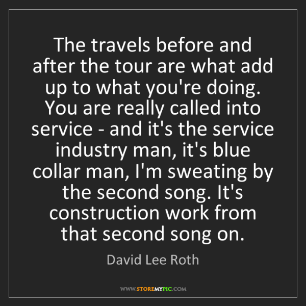 David Lee Roth: The travels before and after the tour are what add up...